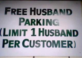 Free Husband Parking (Limit 1 Husband per customer)   :)